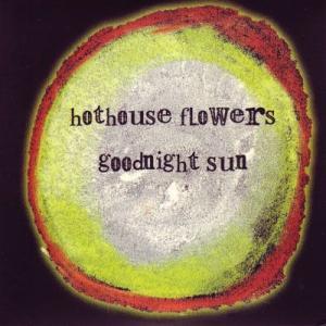ホットハウスフラワーズ Hothouse Flowers - Goodnight Sun (CD)|musique69