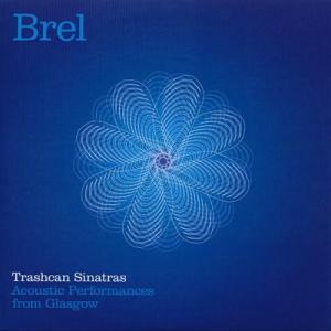 トラッシュキャンシナトラズ Trashcan Sinatras - Brel: Acoustic Performances from Glasgow (CD)|musique69