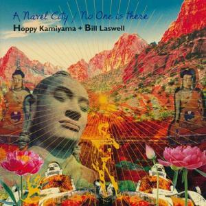 ホッピー神山 ビルラズウェル (Hoppy Kamiyama + Bill Laswell) - A Navel City/ No One is There (CD)|musique69