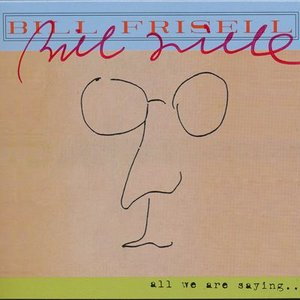 ビルフリーゼル Bill Frisell - All We are Saying: Exclusive Autographed Edition (CD)|musique69