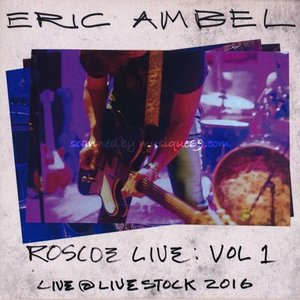 エリックアンベル Eric Ambel - Roscoe Live Vol 1: Live at Livestock 2016 (CD)|musique69