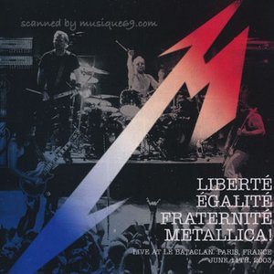 メタリカ Metallica - Liberte Egalite Fraternite Metallica!: Live at Le Bataclan, Paris, France, June 11th, 2003 (CD)|musique69