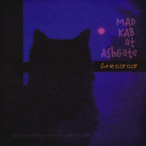MAD-KAB at AshGate - Live at Clop Clop (CD)|musique69