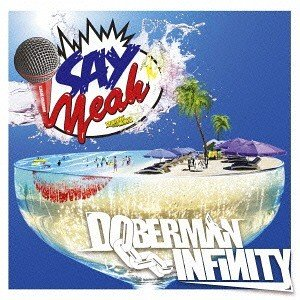 DOBERMAN INFINITYの1stシングル! 表題曲の「SAY YEAH!!」はこの夏、新た...