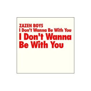 ZAZEN BOYS/I Don't Wanna Be With You