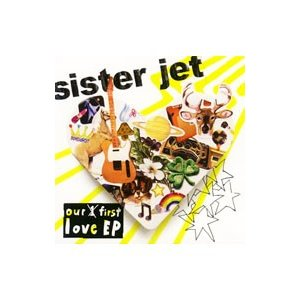 sister jet/our first love EP