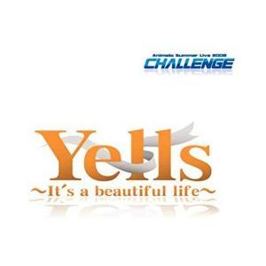 Yells 〜It's a beautiful life〜  /  アニメロサマーライブ2008 中...