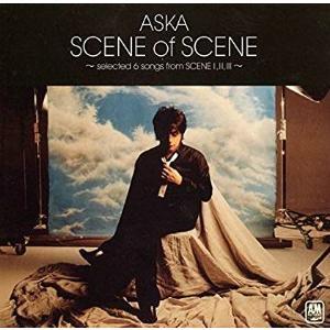 ASKA / SCENE of SCENE~selected 6 songs from SCENE ...