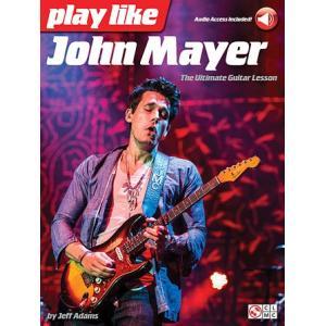 取寄 楽譜 Play like John Mayer: The Ultimate Guitar Lesson | ジョン・メイヤー 曲集・ギター譜|otorakuya