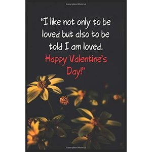 I Like Not Only To Be Loved But Also To Be Told I Am Loved. Happy Valentine's Day: Line Journal Notebook Best Gift Idea For Girlfriend rokufi