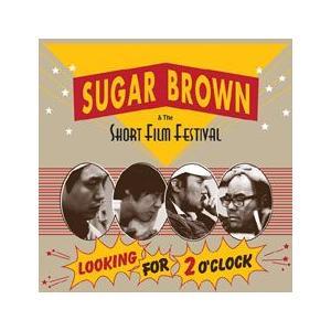 LOOKING FOR 2 O'CLOCK / SUGAR BROWN & THE SHORT FILM FESTIVAL BSCD016 [ジャズ][CD]