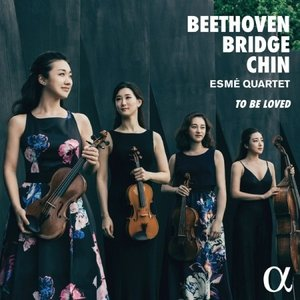 ESME QUARTET / TO BE LOVED : BEETHOVEN & BRIDGE & ...