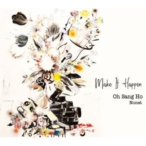 オ・サンホ NONET / MAKE IT HAPPEN(1集)[ジャズ][韓国 CD]|seoul4