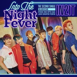 IN2IT / INTO THE NIGHT FEVER (2ND シングルアルバム) 00:00 @ CLUB VER.[IN2IT]