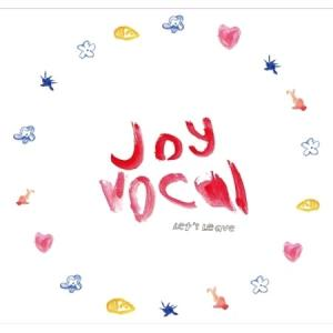 JOY VOCAL / LET'S LEAVE[JOY VOCAL]