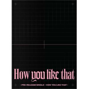 【全曲和訳】BLACKPINK SPECIAL EDITION HOW YOU LIKE THAT ブラックピンク スペシャル【先着ポスター丸め|レビューで生写真5枚|宅配便】|shop11
