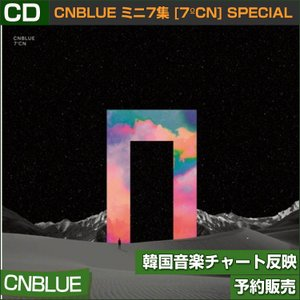 SPECIAL ALBUM CNBLUE ミニ7集 (7℃N) CD/韓国音楽チャート反映/日本国内発送/初回限定ポスター終了/1次予約 MV特典終了 |shopandcafeo
