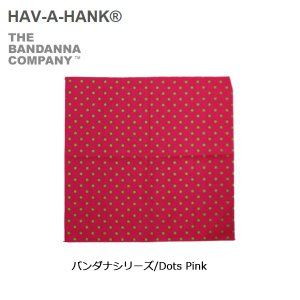 HAVE A HANK/ハバハンク バンダナ/バンダナシリーズ/Dots Pink|snb-shop