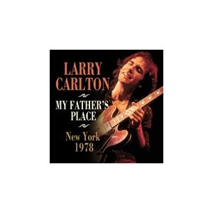 MY FATHER'S PLACE NEW YORK 1978 / LARRY CARLTON ラリー・カールトン(輸入盤) (CD)0823564673325-JPT|softya