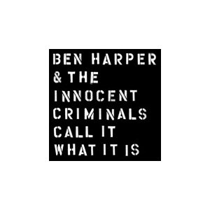 CALL IT WHAT IT IS / BEN HARPER & THE INNOCENT CRI...