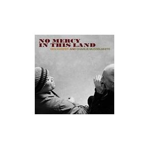NO MERCY IN THIS LAND / BEN HARPER & CHARLIE MUSSE...