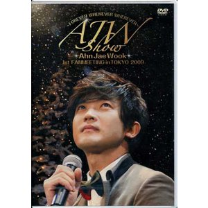 AJW SHOW FOREVER WHENEVER WHEREVER Ahn Jae Wook 1st FANMEETING IN TOKYO 2009 / アン ジェウク