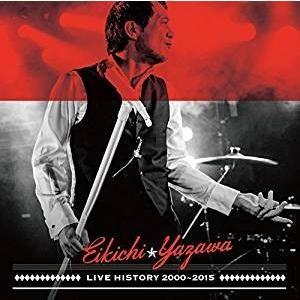 矢沢永吉/LIVE HISTORY 2000〜2015 [C...