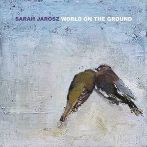 輸入盤 SARAH JAROSZ / WORLD ON THE GROUND [CD] starclub