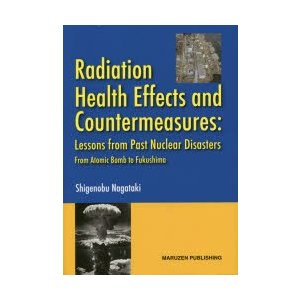Radiation Health Effects and Countermeasures Lesson from Past Nuclear Disasters From Atomic Bomb to Fukushima starclub