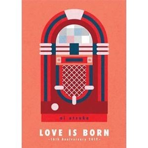 大塚愛/LOVE IS BORN 16th Anniversary 2019 [DVD]|starclub