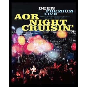DEEN PREMIUM LIVE AOR NIGHT CRUISIN'(完全生産限定盤) [Blu-ray]|starclub