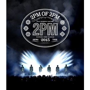 2PM ARENA TOUR 2015 2PM OF 2PM [Blu-ray]|starclub