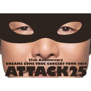 DREAMS COME TRUE/25th ANNIVERSARY DREAMS COME TRUE CONCERT TOUR 2014 ATTACK25(通常盤) [DVD]|starclub
