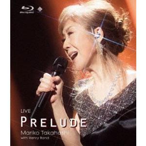 高橋真梨子/LIVE PRELUDE [Blu-ray]|starclub