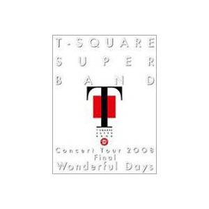 "T-SQUARE SUPER BAND Concert Tour 2008 Final ""Wonderful Days"" [Blu-ray]|starclub"