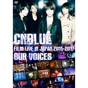 """CNBLUE:FILM LIVE IN JAPAN 2011-2017""""OUR VOICES"""" [DVD]