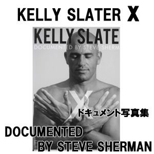 BOOK●KELLY SLATER X DOCUMENTED BY STEVE SHERMAN|surfer