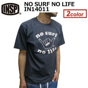 INSP インスピ Tシャツ 14ss/NO SURF NO LIFE IN14011|surfer