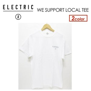 ELECTRIC エレクトリック アパレル 半袖 Tシャツ 17ss/WE SUPPORT LOCAL TEE|surfer