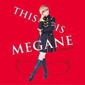 THIS IS MEGANE (限定盤) Cutie Pai 発売日:2016年7月6日 種別:CD