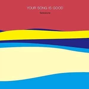 CD/YOUR SONG IS GOOD/Sessions (紙ジャケット)