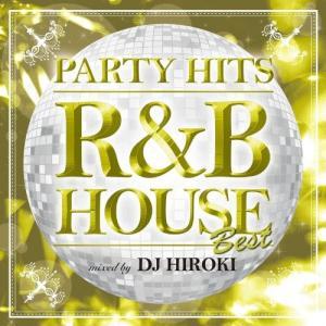 【大特価セール】 CD/オムニバス/PARTY HITS 〜R&B HOUSE〜 BEST Mixed by DJ HIROKI|surpriseweb