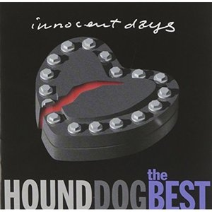 ザ・ベスト イノセント・デイズ HOUND DOG 発売日:2002年12月18日 種別:CD