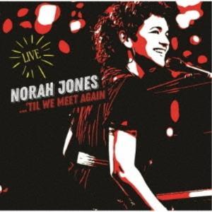 CD/ノラ・ジョーンズ/ティル・ウィー・ミート・アゲイン 〜ベスト・ライヴ・ヒット (SHM-CD) (解説歌詞対訳付)|サプライズweb