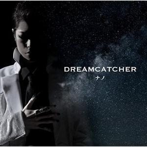 DREAMCATCHER (歌詞付) (ナノver.) ナノ 発売日:2016年11月2日 種別:C...