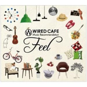 ■タイトル:WIRED CAFE Music Recommendation Feel ■アーティスト...