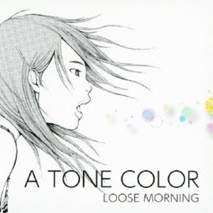 CD/LOOSE MORNING/A TONE COLOR