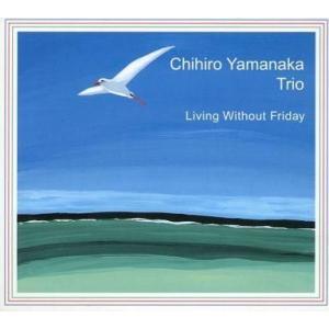 中古ジャズCD Chihiro Yamanaka Trio / Living Without Friday suruga-ya