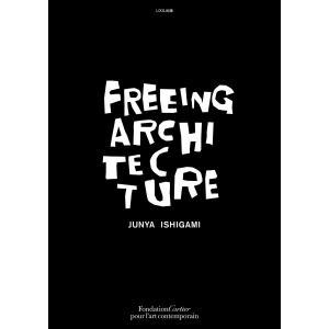 【英語版】FREEING ARCHITECTURE /JUNYA ISHIGAMI|t-tokyoroppongi