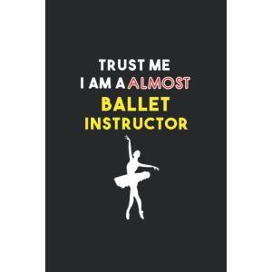 Trust Me I Am Almost A Ballet Instructor: Inspirational Motivational Funny tenbin-do